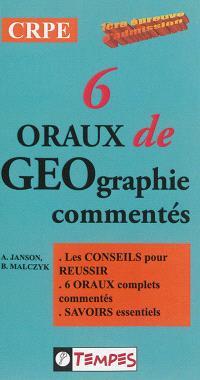 6 oraux complets de géographie commentés : 1re épreuve d'admission, CRPE