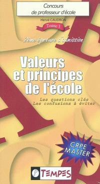 Concours de professeur d'école : 2e épreuve d'admission : CRPE master. Volume 1, Valeurs & principes de l'école : les questions-clés, les confusions à éviter