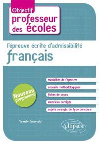 L'épreuve écrite d'admissibilité : français : concours de professeur des écoles, nouveau programme