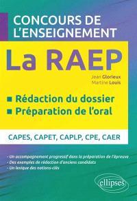 La RAEP, concours de l'enseignement : rédaction du dossier, préparation de l'oral : Capes, Capet, Caplp, CPE, CAER