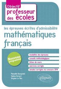 Les épreuves écrites d'admissibilité : mathématiques, français : concours professeur des écoles, nouveau programme