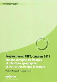 Préparation au CRPE, concours 2011 : annales corrigées de français et d'histoire, géographie et d'instruction civique et morale