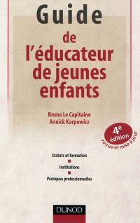 Guide de l'éducateur de jeunes enfants : statuts et formation, institutions, pratiques professionnelles