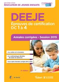 DEEJE : épreuves de certification DC 1 à 4 : annales corrigées, session 2015