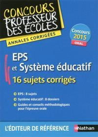 EPS et système éducatif, 16 sujets corrigés : annales corrigées : concours 2015, oral