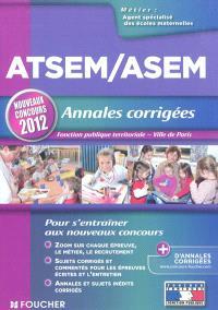 ATSEM-ASEM, agent spécialisé des écoles maternelles, annales corrigées : fonction publique territoriale, Ville de Paris : nouveaux concours 2012