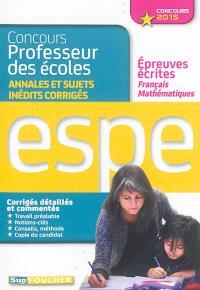 Concours professeur des écoles : annales et sujets inédits corrigés : épreuves écrites français, mathématiques, ESPE concours 2015