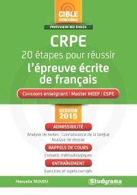 CRPE 20 étapes pour réussir l'épreuve écrite de français : concours enseignant, master MEEF, ESPE : session 20015