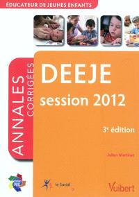 DEEJE, session 2012 : éducateur de jeunes enfants : annales corrigées