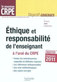 Ethique et responsabilité de l'enseignant à l'oral du CRPE : le nouveau CRPE, master concours 2011