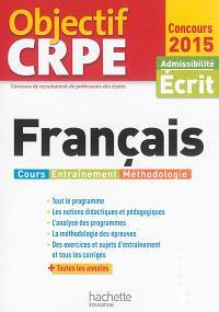 Français : cours, entraînement, méthodologie : concours 2015, admissibilité, écrit