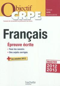 Français : épreuve écrite : tous les savoirs, des sujets corrigés + les annales 2012