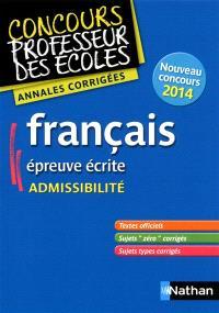 Français, épreuve écrite : admissibilité : annales corrigées, nouveau concours 2014