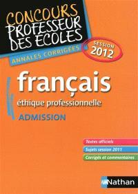 Français, éthique professionnelle : admission : concours professeur des écoles, annales corrigées, session 2012