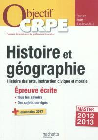Histoire et géographie : histoire des arts, instruction civique et morale : épreuve écrite : tous les savoirs, des sujets corrigés + les annales 2012