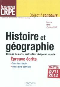 Histoire et géographie, le nouveau CRPE : histoire des arts, instruction civique et morale : épreuve écrite d'admissibilité, master 2011-2012