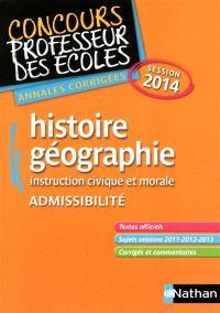Histoire géographie : concours professeur des écoles, admissibilité : annales corrigées, session 2014
