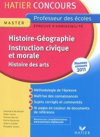 Histoire-géographie, instruction civique et morale, histoire des arts : épreuve d'admissibilité : nouveau concours 2011