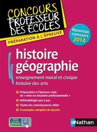 Histoire, géographie : enseignement moral et civique, histoire des arts : préparation à l'épreuve, nouveau concours 2014