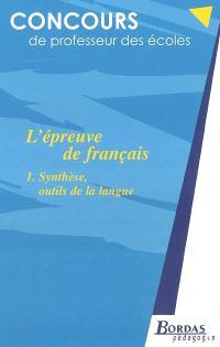 L'épreuve de français. Volume 1, Synthèse, outils de la langue