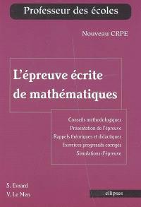 L'épreuve écrite de mathématiques : nouveau CRPE : conseils méthodologiques, présentation, exercices