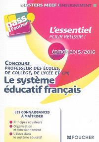 Le système éducatif français : concours professeur des écoles, de collège, de lycée et CPE : édition 2015-2016