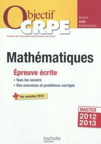 Mathématiques : épreuve écrite : tous les savoirs, des exercices et problèmes corrigés + les annales 2012