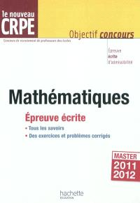 Mathématiques, le nouveau CRPE : épreuve écrite d'admissibilité, master 2011-2012