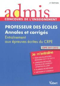 Professeur des écoles : annales et corrigés : entraînement aux épreuves écrites du CRPE, 2011-2012