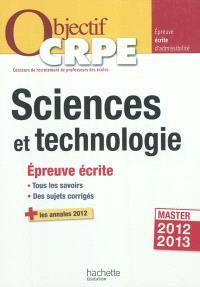 Sciences et technologie : épreuvre écrite : tous les savoirs, des sujets corrigés + les annales 2012