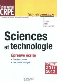 Sciences et technologie, le nouveau CRPE : épreuvre écrite d'admissibilité, master 2011-2012
