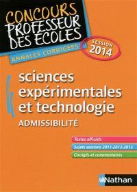 Sciences expérimentales et technologie : concours professeur des écoles, admissibilité : annales corrigées, session 2014