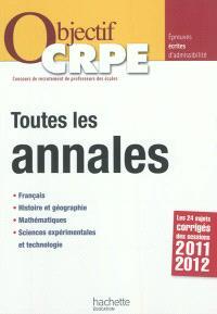 Toutes les annales : français, histoire et géographie, mathématiques, sciences expérimentales et technologie : les 24 sujets corrigés des sessions 2011-2012