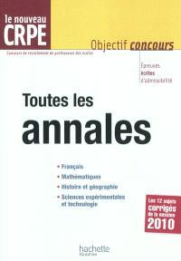 Toutes les annales, le nouveau CRPE : français, mathématiques, histoire et géographie, sciences expérimentales et technologie : les 12 sujets corrigés de la session 2010