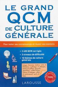 Le grand QCM de culture générale : 2.400 QCM corrigés, avec 3 niveaux de difficulté : pour tester ses connaissances et réussir aux examens