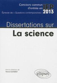 Dissertations sur la science : concours commun d'entrée en IEP, épreuve de questions contemporaines 2013