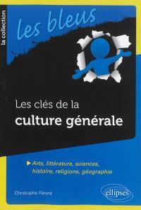 Les clés de la culture générale : arts, littérature, sciences, histoire, religions, géographie