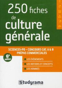 250 fiches de culture générale : Sciences Po, concours cat. A & B, prépas commerciales : les événements, les notions et concepts, les hommes