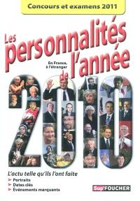 Les personnalités de l'année 2010 : l'actu telle qu'ils l'ont faite en France, à l'étranger : portraits, dates clés, événemnts marquatns : concours et examens 2011