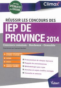 Réussir les concours des IEP de province 2014 : concours commun, Bordeaux, Grenoble