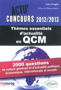 Thèmes essentiels d'actualité 2012-2013 en QCM : 2.000 questions de culture générale et d'actualité politique, économique, internationale et sociale