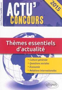 Thèmes essentiels d'actualité 2015 : culture générale, questions sociales, économie, relations internationales