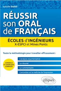 Réussir son oral de français : écoles d'ingénieurs : X-ESPCI et Mines Ponts
