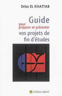 Guide pour préparer et présenter vos projets de fin d'études : mémoires et thèses