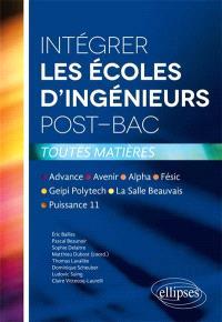 Intégrer les écoles d'ingénieurs post-bac : toutes matières : Advance, Avenir, Alpha, Fésic, Geipi Polytech, La Salle Beauvais, Puissance 11