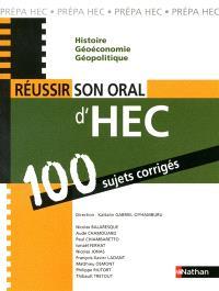 Réussir son oral d'HEC : 100 sujets corrigés : histoire, géoéconomie, géopolitique