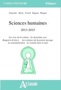 Sciences humaines : 2013-2015 : la crise de la culture, le deuxième sexe, rapports de force, les origines de la pensée grecque, la mondialisation, le remède dans le mal