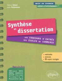 Synthèse et dissertation aux concours d'entrée des écoles de commerce : méthodes, astuces, 15 sujets corrigés