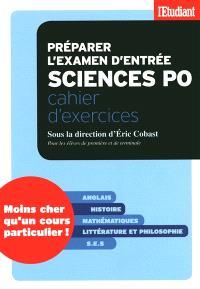 Préparer l'examen d'entrée Sciences Po : cahier d'exercices : pour les élèves de première et de terminale