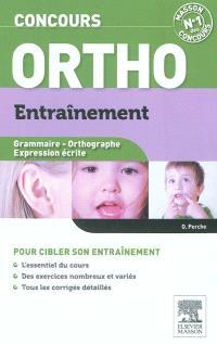 Concours ortho : entraînement : grammaire, orthographe, expression écrite